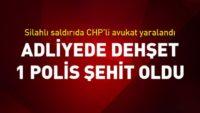 Son dakika… Adliyede dehşet. 1 polis şehit, CHP'li avukat yaralı
