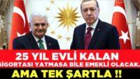 25 YIL EVLİ KALAN EMEKLİ OLABİLECEK AMA TEK ŞARTLA..